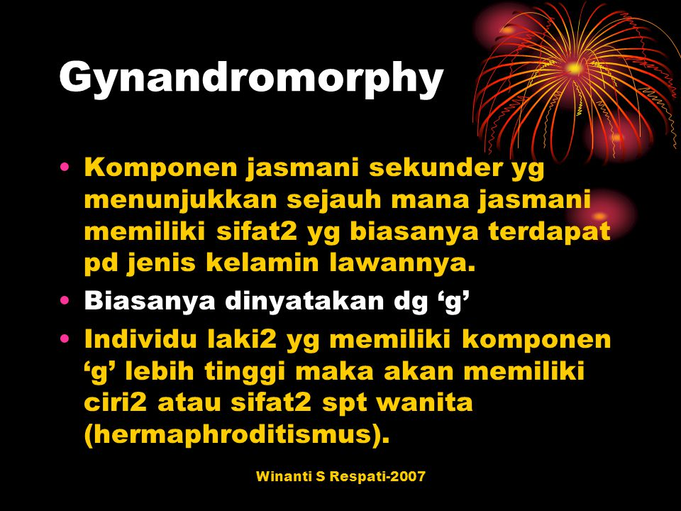 Winanti S Respati-2007 Gynandromorphy Komponen jasmani sekunder yg menunjukkan sejauh mana jasmani memiliki sifat2 yg biasanya terdapat pd jenis kelam