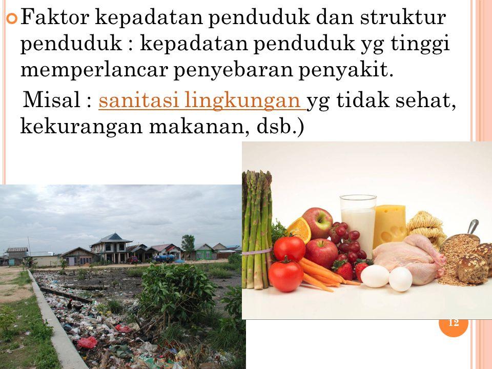 Faktor kepadatan penduduk dan struktur penduduk : kepadatan penduduk yg tinggi memperlancar penyebaran penyakit. Misal : sanitasi lingkungan yg tidak