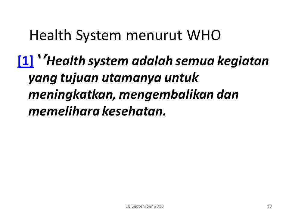 Health System menurut WHO [1][1] '' Health system adalah semua kegiatan yang tujuan utamanya untuk meningkatkan, mengembalikan dan memelihara kesehata