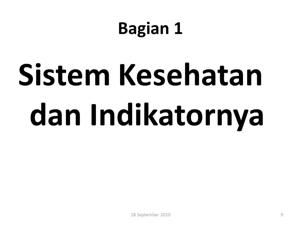 Bagian 1 Sistem Kesehatan dan Indikatornya 18 September 20109