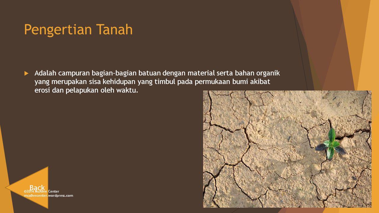 Pengertian Tanah  Adalah campuran bagian-bagian batuan dengan material serta bahan organik yang merupakan sisa kehidupan yang timbul pada permukaan bumi akibat erosi dan pelapukan oleh waktu.