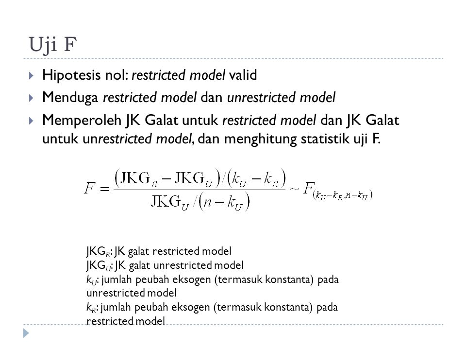 Uji F  Hipotesis nol: restricted model valid  Menduga restricted model dan unrestricted model  Memperoleh JK Galat untuk restricted model dan JK Ga
