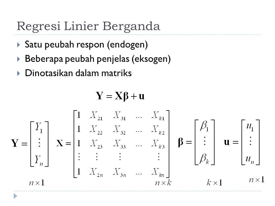 Regresi Linier Berganda  Satu peubah respon (endogen)  Beberapa peubah penjelas (eksogen)  Dinotasikan dalam matriks