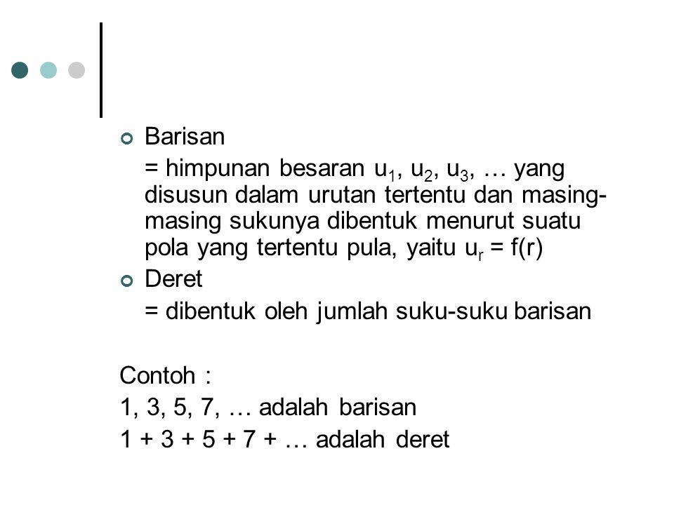 Barisan = himpunan besaran u 1, u 2, u 3, … yang disusun dalam urutan tertentu dan masing- masing sukunya dibentuk menurut suatu pola yang tertentu pu