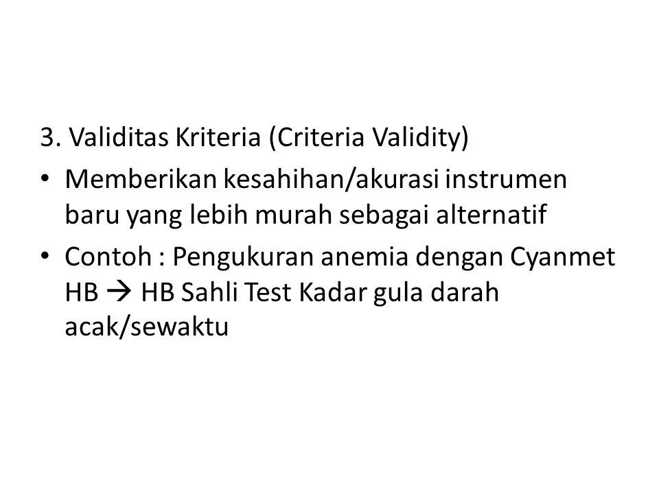 3. Validitas Kriteria (Criteria Validity) Memberikan kesahihan/akurasi instrumen baru yang lebih murah sebagai alternatif Contoh : Pengukuran anemia d