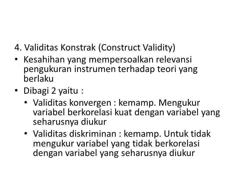 4. Validitas Konstrak (Construct Validity) Kesahihan yang mempersoalkan relevansi pengukuran instrumen terhadap teori yang berlaku Dibagi 2 yaitu : Va
