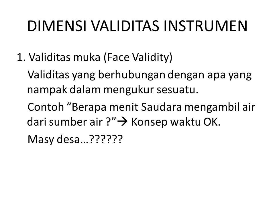 """DIMENSI VALIDITAS INSTRUMEN 1. Validitas muka (Face Validity) Validitas yang berhubungan dengan apa yang nampak dalam mengukur sesuatu. Contoh """"Berapa"""