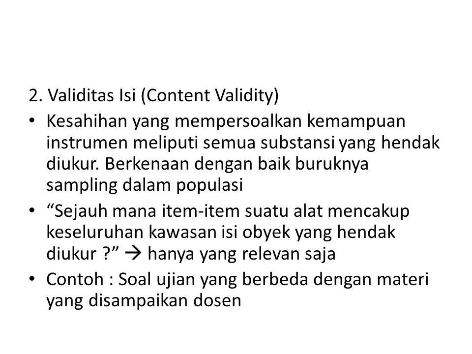 2. Validitas Isi (Content Validity) Kesahihan yang mempersoalkan kemampuan instrumen meliputi semua substansi yang hendak diukur. Berkenaan dengan bai