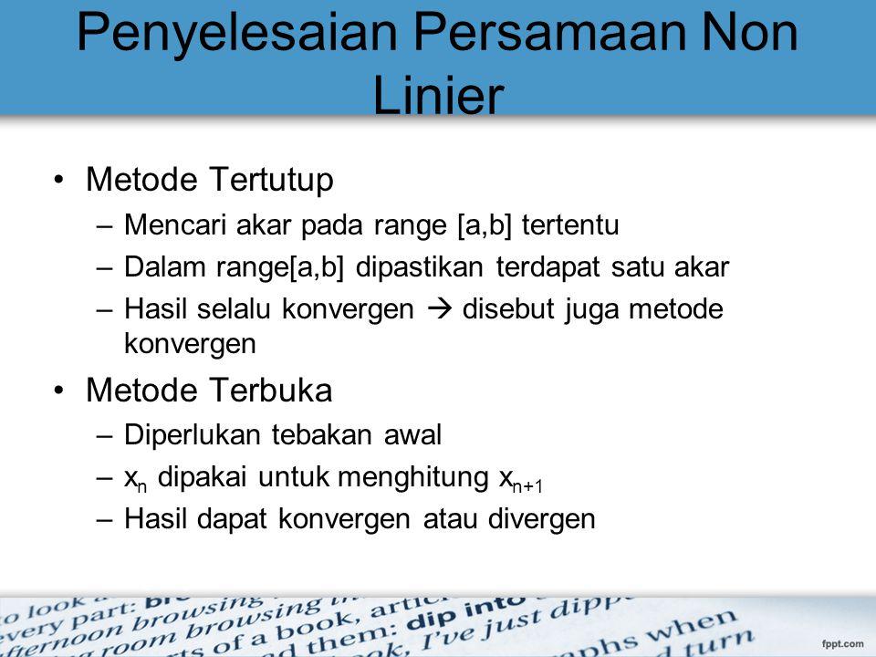 Penyelesaian Persamaan Non Linier Metode Tertutup –Mencari akar pada range [a,b] tertentu –Dalam range[a,b] dipastikan terdapat satu akar –Hasil selal