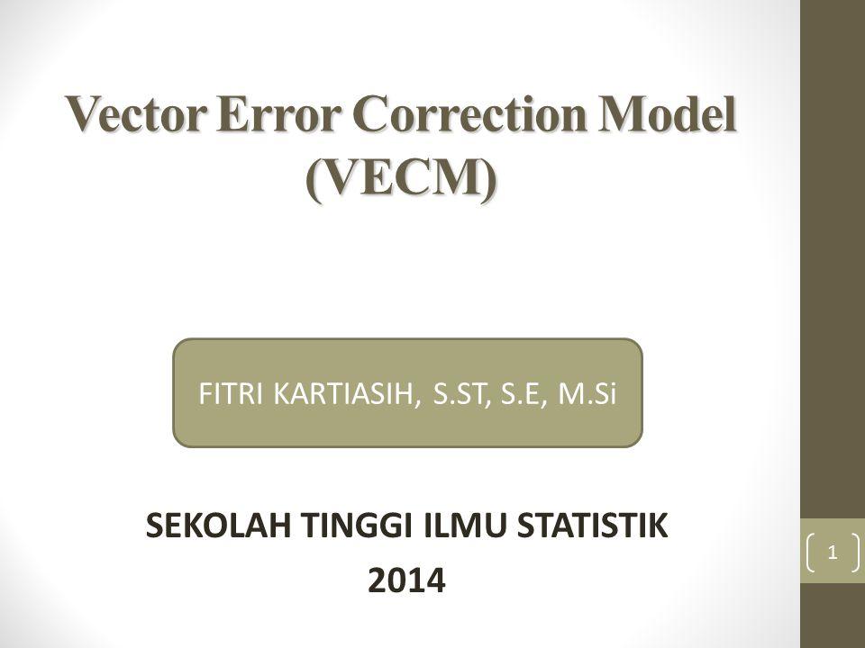 Vector Error Correction Model (VECM) SEKOLAH TINGGI ILMU STATISTIK 2014 1 FITRI KARTIASIH, S.ST, S.E, M.Si