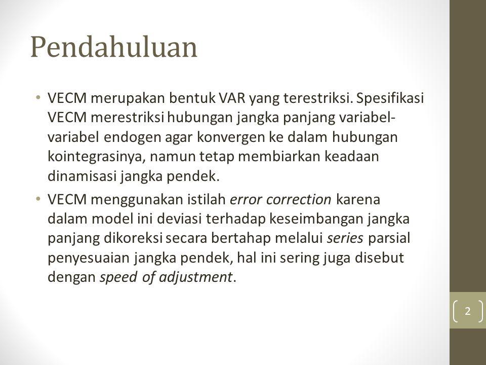 Pendahuluan VECM merupakan bentuk VAR yang terestriksi. Spesifikasi VECM merestriksi hubungan jangka panjang variabel- variabel endogen agar konvergen