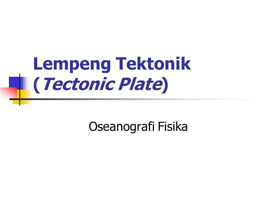 Lempeng Tektonik (Tectonic Plate) Oseanografi Fisika