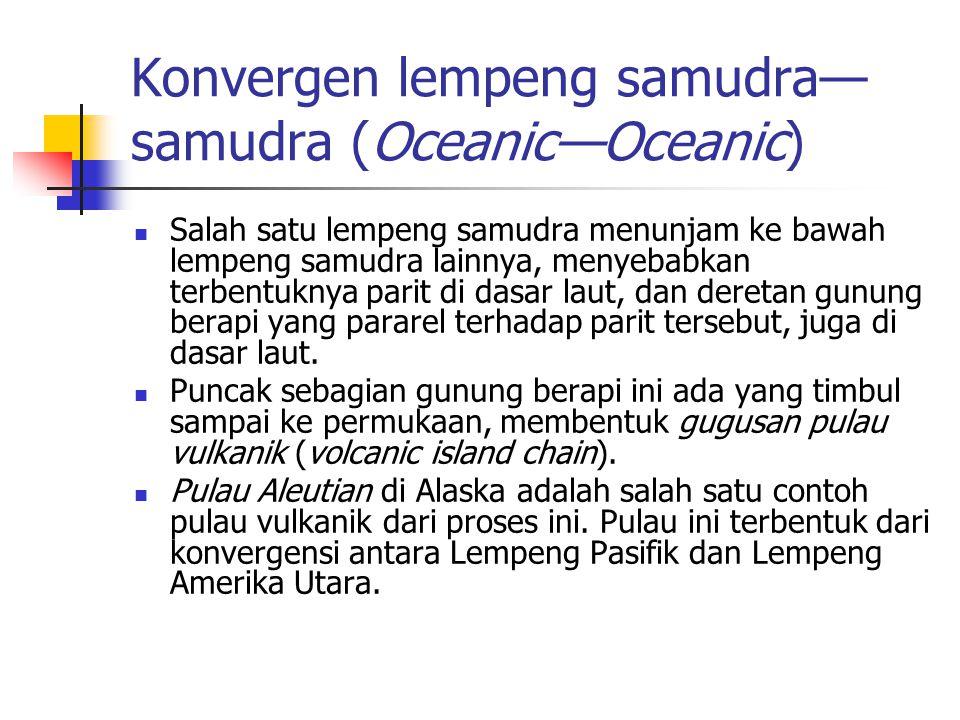 Konvergen lempeng samudra— samudra (Oceanic—Oceanic) Salah satu lempeng samudra menunjam ke bawah lempeng samudra lainnya, menyebabkan terbentuknya pa