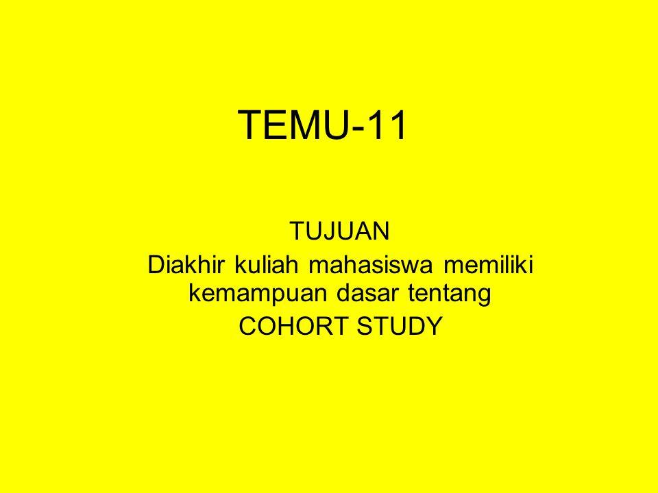 TEMU-11 TUJUAN Diakhir kuliah mahasiswa memiliki kemampuan dasar tentang COHORT STUDY