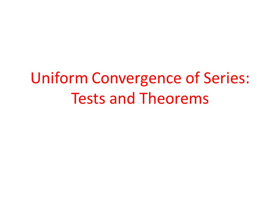 Uniform Convergence of Series: Tests and Theorems