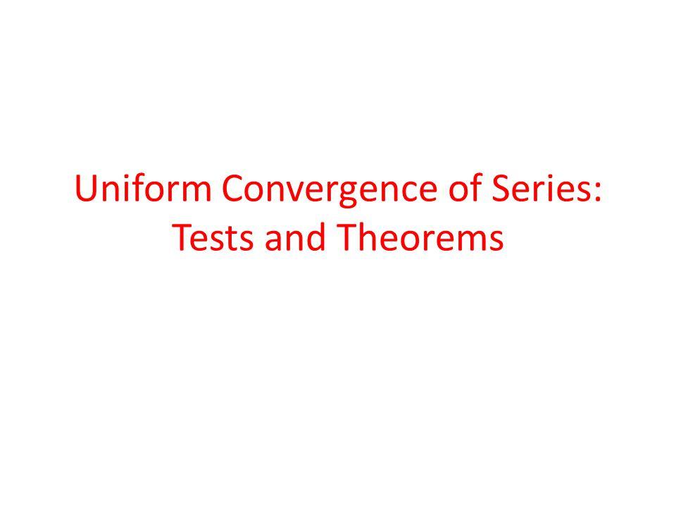 Teorema pada Deret Konvergensi Uniform Bukti: Akan ditunjukkan bahwa S(x) kontinu di dalam [a, b] S(x) = S n (x) + R n (x), sehingga: S(x + h) = S n (x + h) + R n (x + h)  S(x + h) – S(x) = S n (x + h) – S n (x) + R n (x + h) – R n (x) dimana h dipilih  x, x + h ϵ [a, b] Karena u 1 (x), u 2 (x),..., u n (x) fungsi-fungsi yang kontinu maka S n (x) = u 1 (x) + u 2 (x) +...