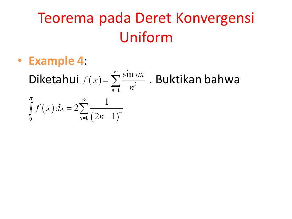 Teorema pada Deret Konvergensi Uniform Example 4: Diketahui. Buktikan bahwa