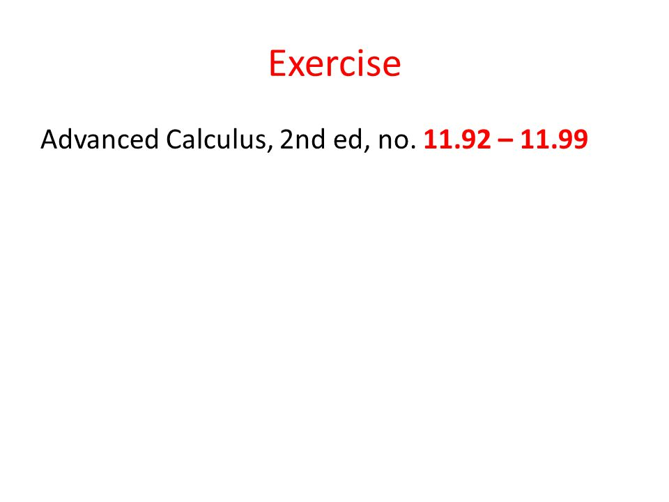 Exercise Advanced Calculus, 2nd ed, no. 11.92 – 11.99