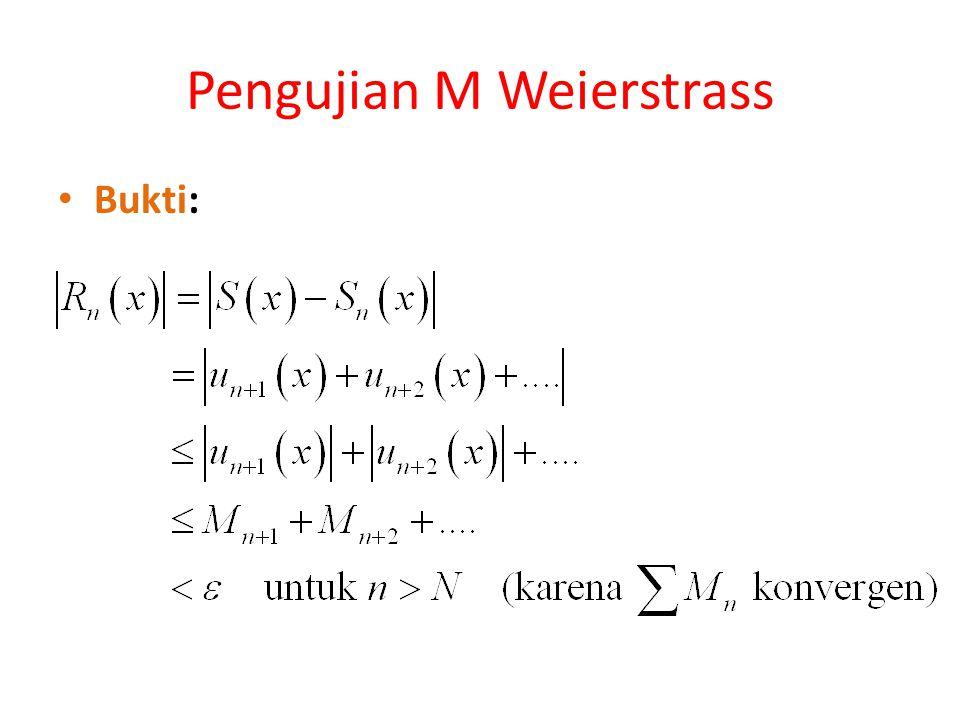 Pengujian M Weierstrass  N tidak bergantung pada x  u n (x) konvergen uniform |u n (x)| ≤ M n, n = 1, 2, 3,...