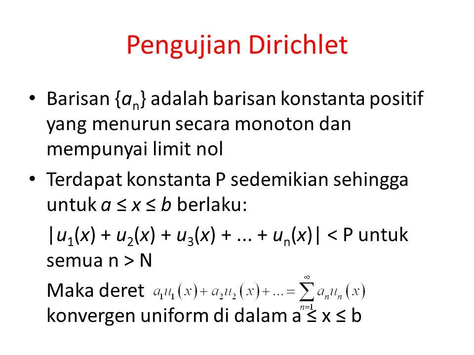 Pengujian Dirichlet Barisan {a n } adalah barisan konstanta positif yang menurun secara monoton dan mempunyai limit nol Terdapat konstanta P sedemikia