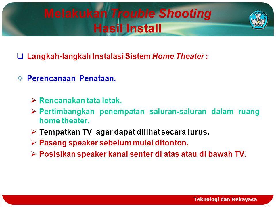 Teknologi dan Rekayasa Melakukan Trouble Shooting Hasil Install  Langkah-langkah Instalasi Sistem Home Theater :  Perencanaan Penataan.  Rencanakan