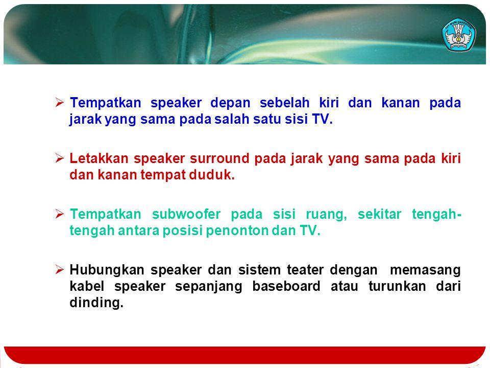  Tempatkan speaker depan sebelah kiri dan kanan pada jarak yang sama pada salah satu sisi TV.  Letakkan speaker surround pada jarak yang sama pada k