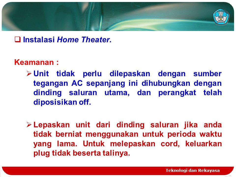 Teknologi dan Rekayasa  Instalasi Home Theater. Keamanan :  Unit tidak perlu dilepaskan dengan sumber tegangan AC sepanjang ini dihubungkan dengan d