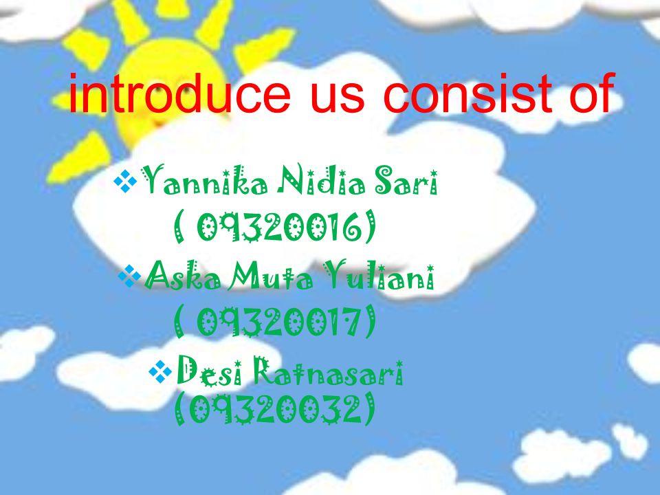 introduce us consist of  Yannika Nidia Sari ( 09320016)  Aska Muta Yuliani ( 09320017)  Desi Ratnasari (09320032)