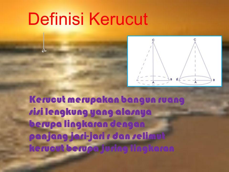 Definisi Kerucut Kerucut merupakan bangun ruang sisi lengkung yang alasnya berupa lingkaran dengan panjang jari-jari r dan selimut kerucut berupa juri
