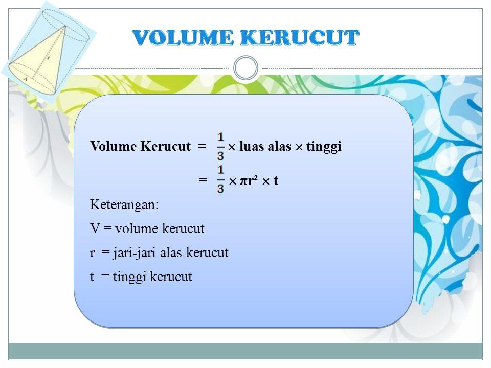 Volume Kerucut =  luas alas  tinggi =  πr²  t Keterangan: V = volume kerucut r = jari-jari alas kerucut t = tinggi kerucut Volume Kerucut =  luas alas  tinggi =  πr²  t Keterangan: V = volume kerucut r = jari-jari alas kerucut t = tinggi kerucut