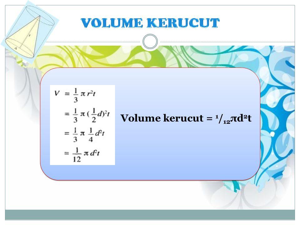 Volume kerucut = 1 / 12 πd 2 t
