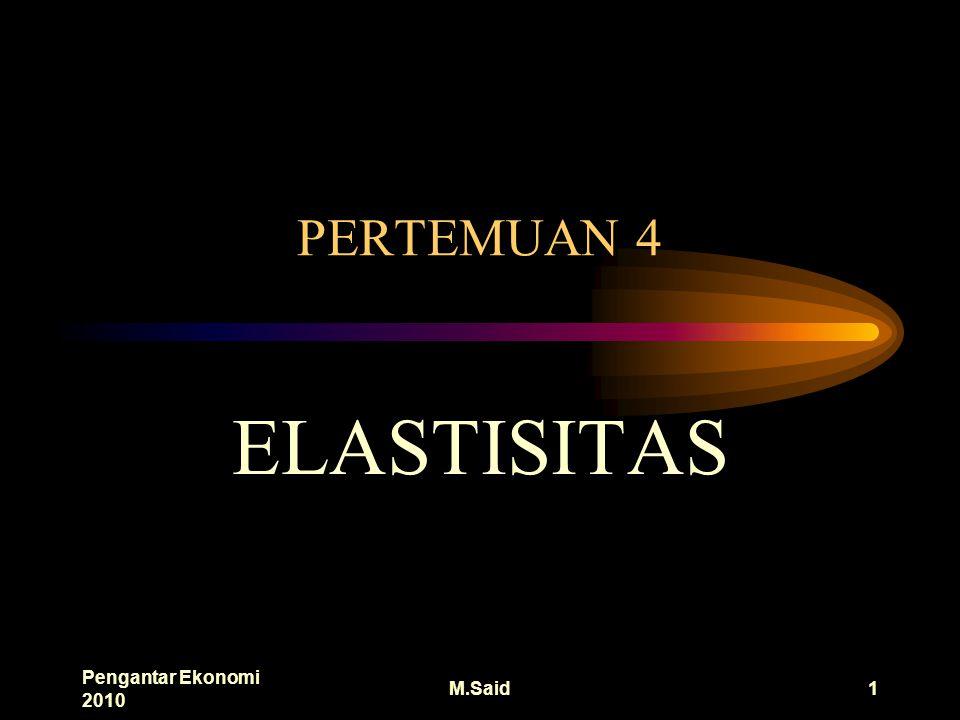 Pengantar Ekonomi 2010 M.Said1 PERTEMUAN 4 ELASTISITAS