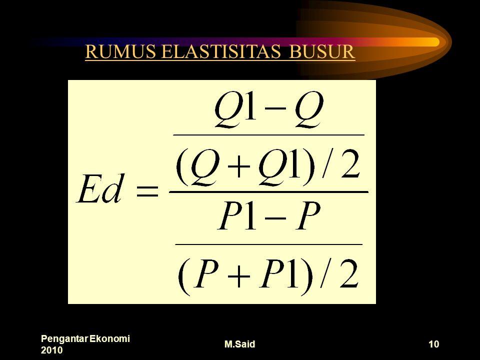 Pengantar Ekonomi 2010 M.Said10 RUMUS ELASTISITAS BUSUR