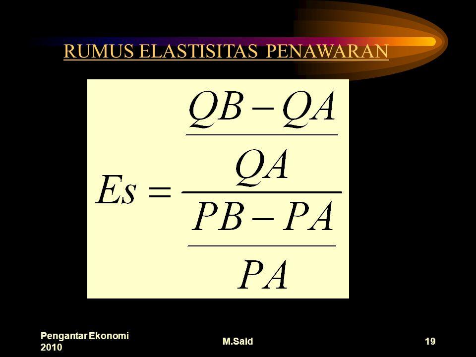 Pengantar Ekonomi 2010 M.Said19 RUMUS ELASTISITAS PENAWARAN