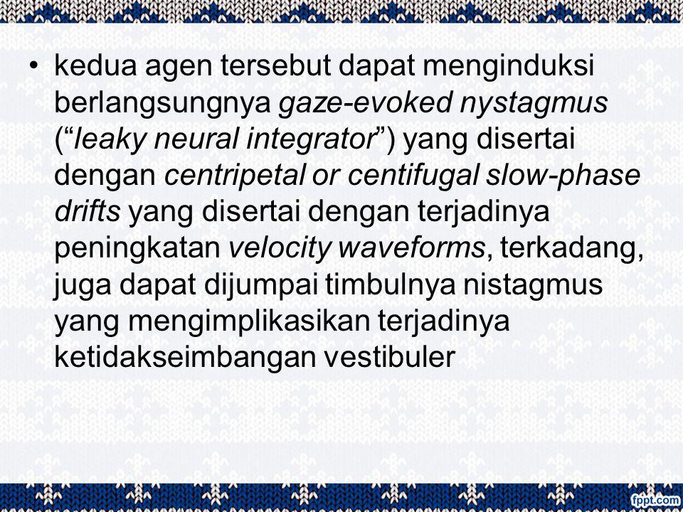 """kedua agen tersebut dapat menginduksi berlangsungnya gaze-evoked nystagmus (""""leaky neural integrator"""") yang disertai dengan centripetal or centifugal"""