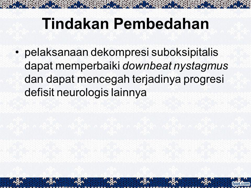 Tindakan Pembedahan pelaksanaan dekompresi suboksipitalis dapat memperbaiki downbeat nystagmus dan dapat mencegah terjadinya progresi defisit neurolog