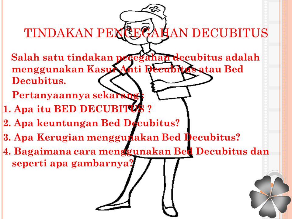 BED DECUBITUS (KASUR DECUBITUS) Kasur anti decubitus adalah kasur atau matras, yang biasa digunakan sebagai alas tidur.