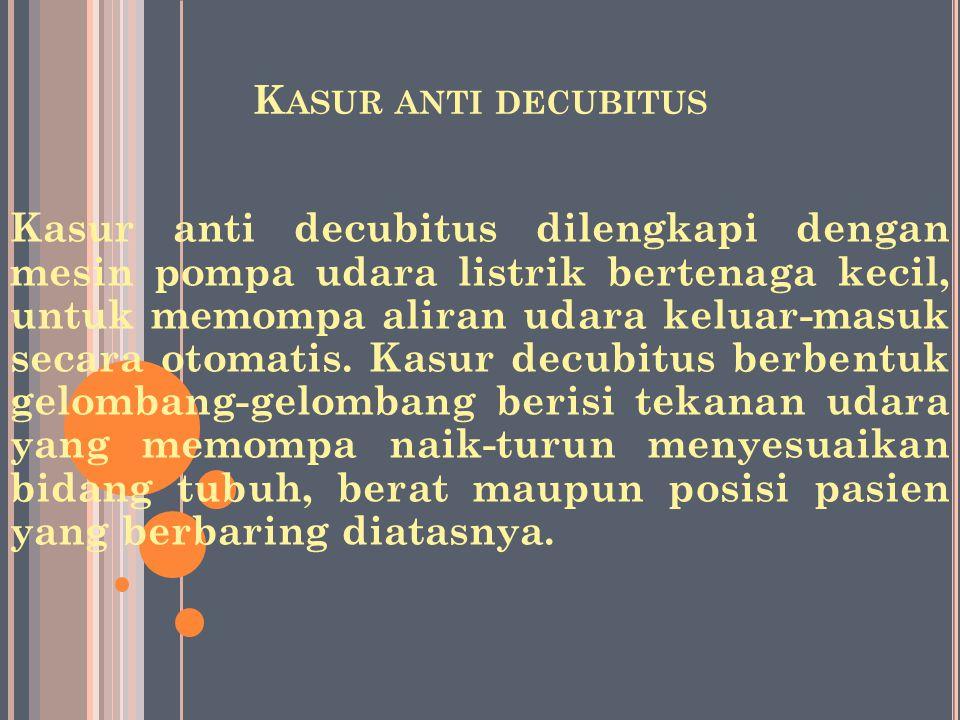 K ASUR ANTI DECUBITUS Kasur anti decubitus dilengkapi dengan mesin pompa udara listrik bertenaga kecil, untuk memompa aliran udara keluar-masuk secara otomatis.