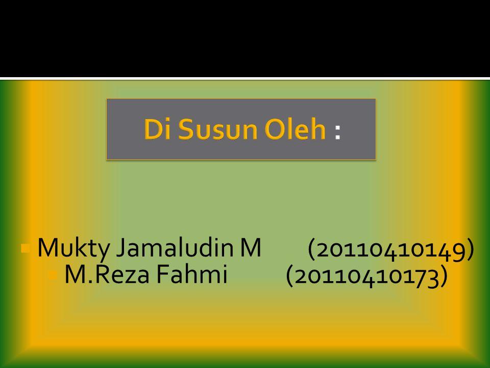  Mukty Jamaludin M(20110410149)  M.Reza Fahmi(20110410173)