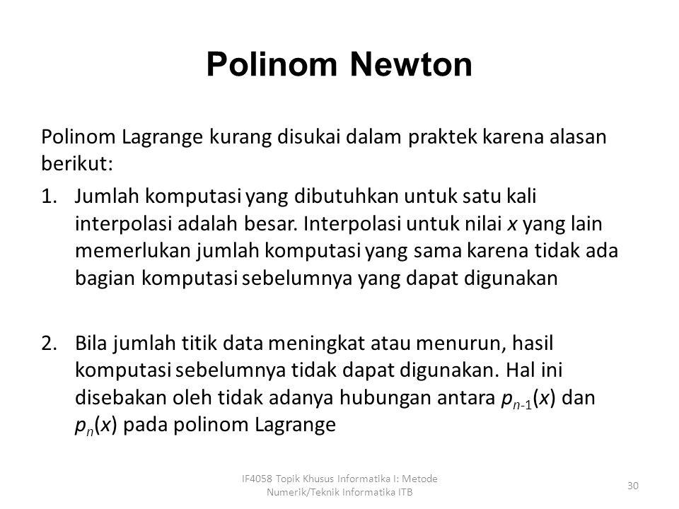 Polinom Newton Polinom Lagrange kurang disukai dalam praktek karena alasan berikut: 1.Jumlah komputasi yang dibutuhkan untuk satu kali interpolasi adalah besar.