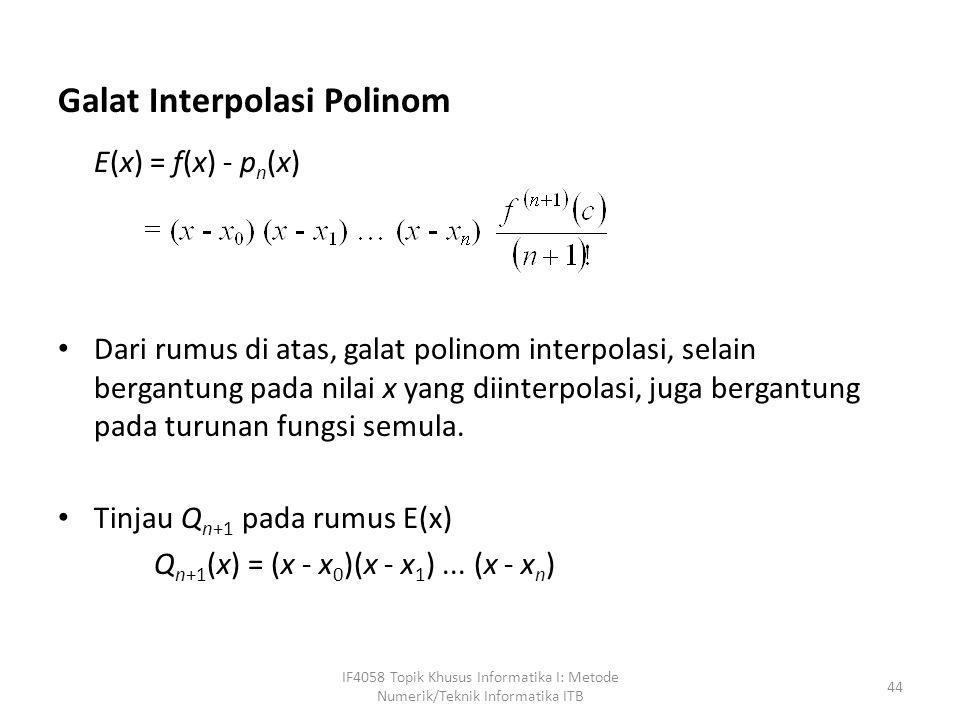 Galat Interpolasi Polinom E(x) = f(x) - p n (x) Dari rumus di atas, galat polinom interpolasi, selain bergantung pada nilai x yang diinterpolasi, juga bergantung pada turunan fungsi semula.