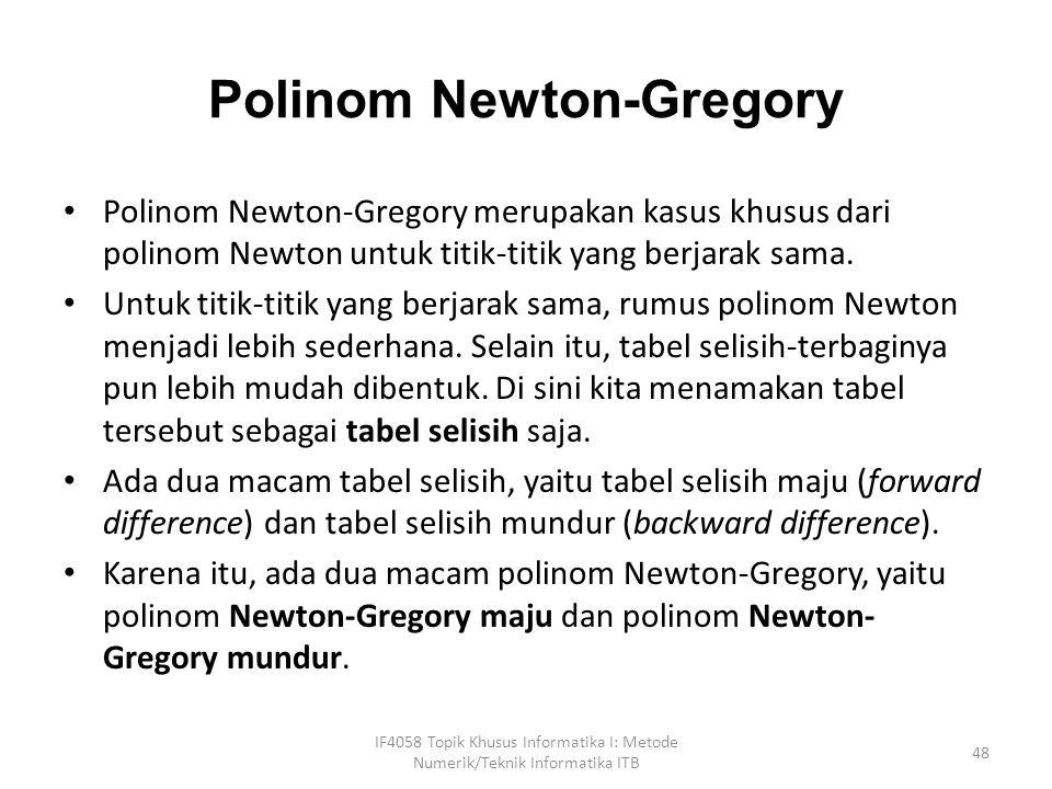 Polinom Newton-Gregory Polinom Newton-Gregory merupakan kasus khusus dari polinom Newton untuk titik-titik yang berjarak sama.