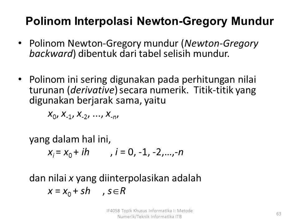 Polinom Interpolasi Newton-Gregory Mundur Polinom Newton-Gregory mundur (Newton-Gregory backward) dibentuk dari tabel selisih mundur.