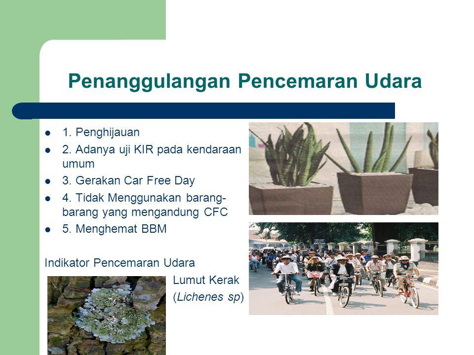 Penanggulangan Pencemaran Udara 1. Penghijauan 2.