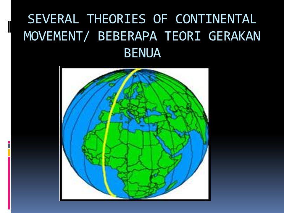 SEVERAL THEORIES OF CONTINENTAL MOVEMENT/ BEBERAPA TEORI GERAKAN BENUA