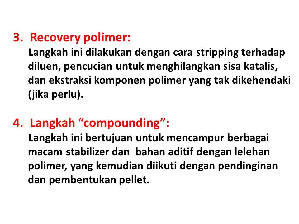 3.Recovery polimer: Langkah ini dilakukan dengan cara stripping terhadap diluen, pencucian untuk menghilangkan sisa katalis, dan ekstraksi komponen po