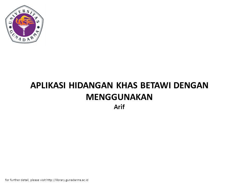 APLIKASI HIDANGAN KHAS BETAWI DENGAN MENGGUNAKAN Arif for further detail, please visit http://library.gunadarma.ac.id