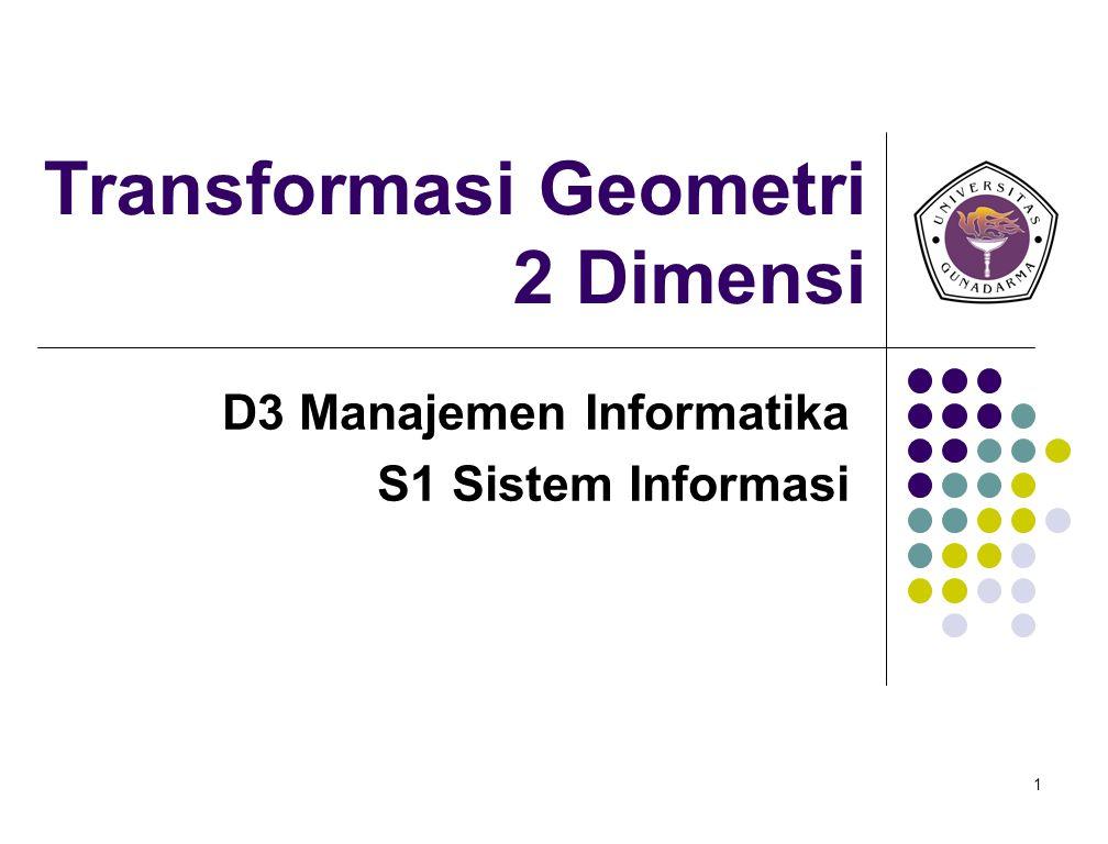 2 Matriks dan Transformasi Geometri Representasi umum suatu Matriks adalah : dimana pada Matriks Mrc, r adalah kolom dan c baris.