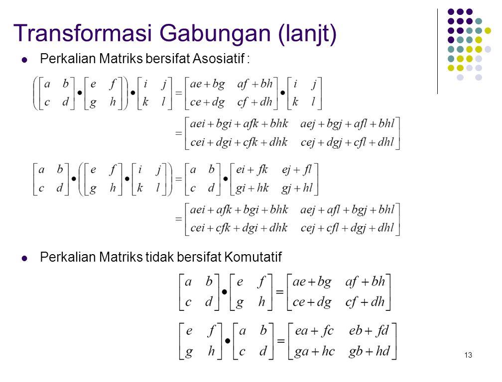 13 Perkalian Matriks bersifat Asosiatif : Perkalian Matriks tidak bersifat Komutatif Transformasi Gabungan (lanjt)