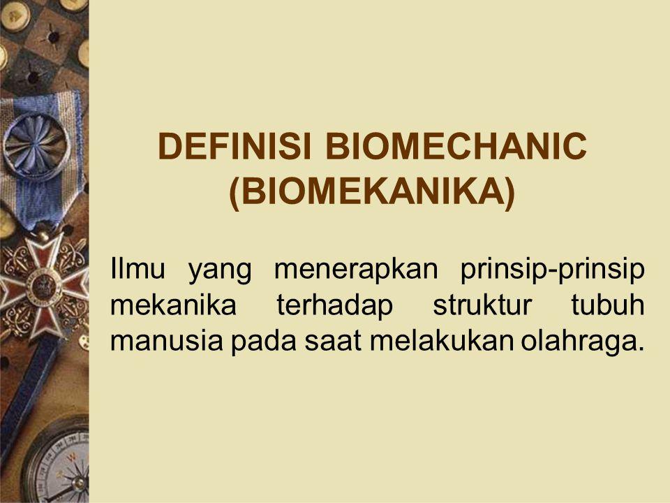 DEFINISI BIOMECHANIC (BIOMEKANIKA) Ilmu yang menerapkan prinsip-prinsip mekanika terhadap struktur tubuh manusia pada saat melakukan olahraga.